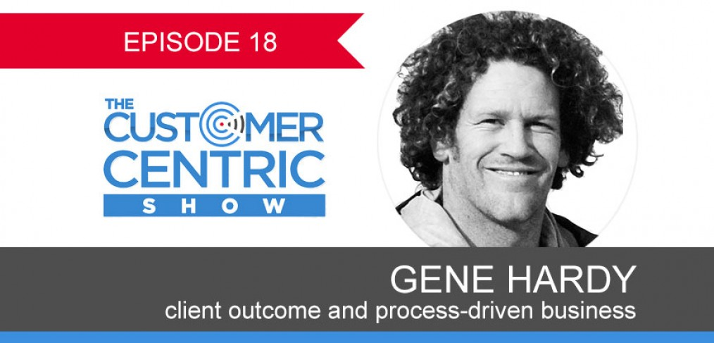 18. Client Outcome and Process-Driven Business with Gene Hardy