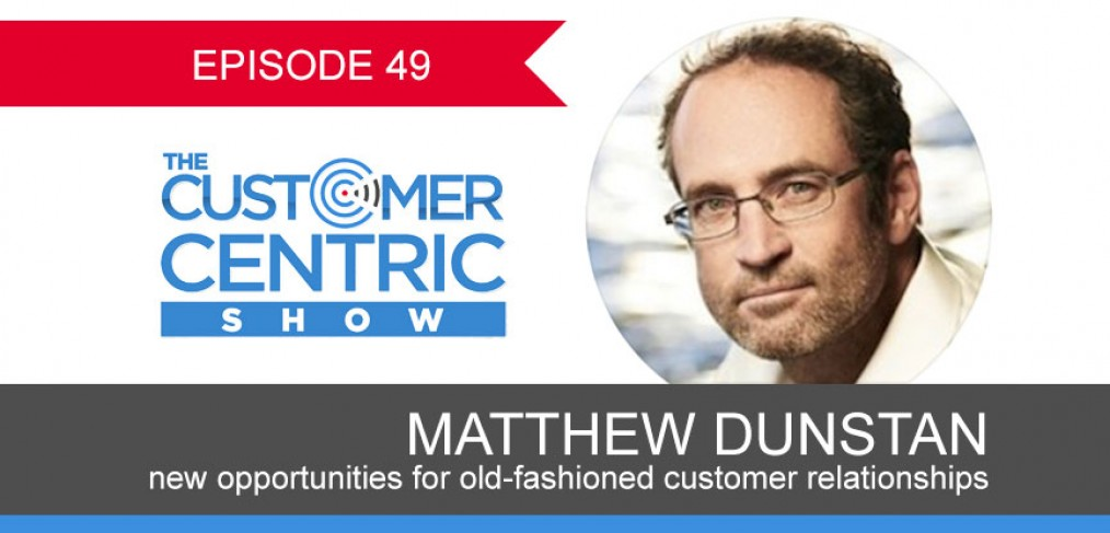 49. New Opportunities For Old-Fashioned Customer Relationships With Matthew Dunstan