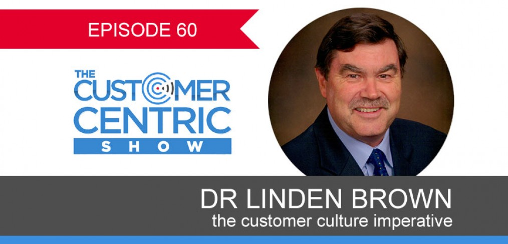 60. The Customer Culture Imperative With Dr Linden Brown