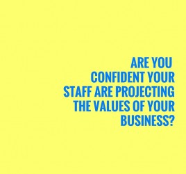 Are You Confident Your Staff Are Projecting The Values Of Your Business?