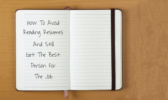 how-to-avoid-reading-resumes-and-still-get-the-best-person-for-the-job