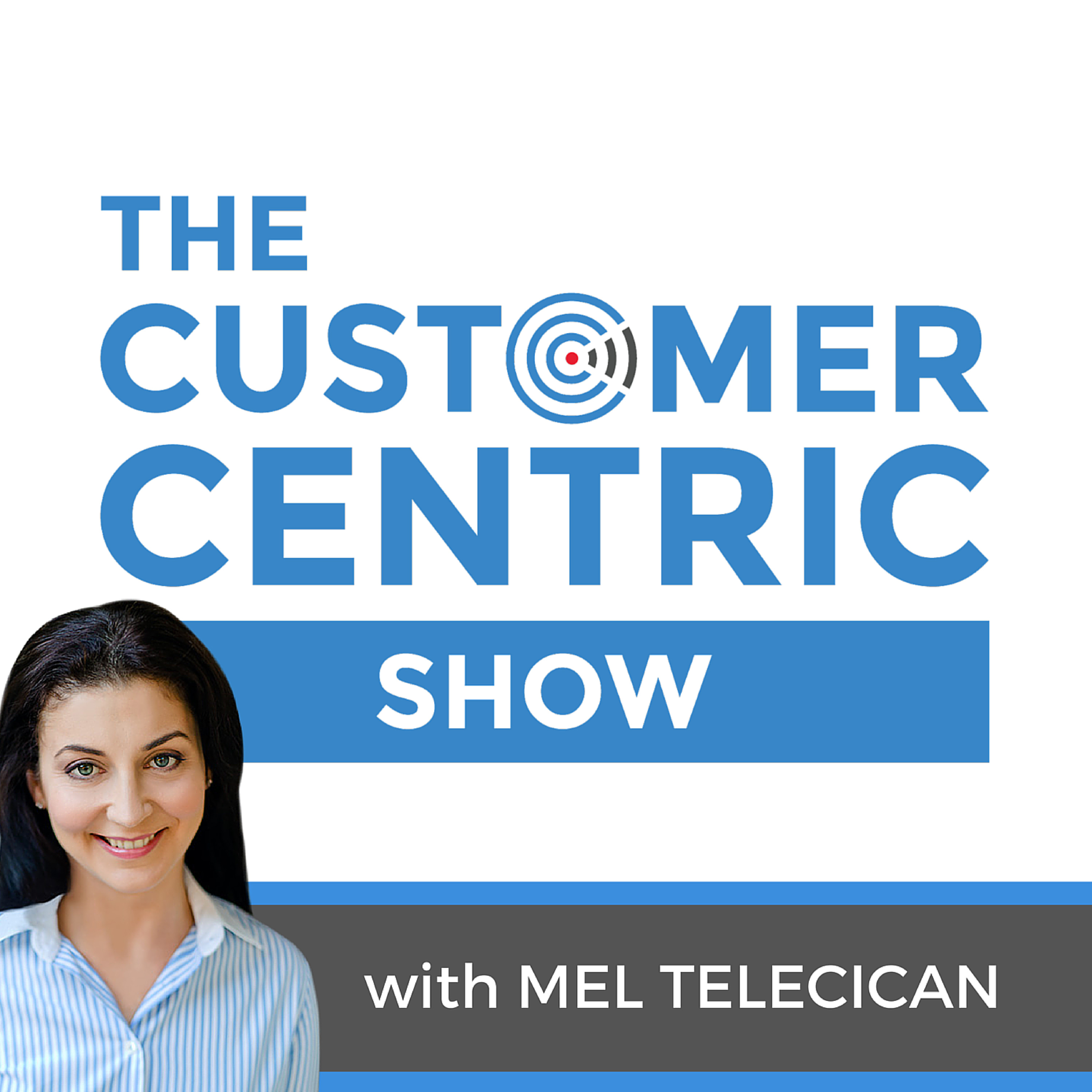 The Customer-Centric Show with Mel Telecican | More Customers, Profits and Freedom in Business.